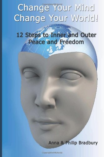 9781453610909: Change Your Mind, Change Your World: 12 Steps to Inner and Outer Peace and Freedom