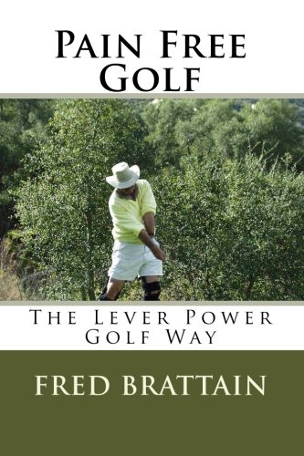 Pain Free Golf: The Lever Power Golf Way: Fred Brattain