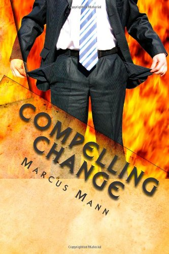 9781453617120: Compelling Change: The missing element is you!