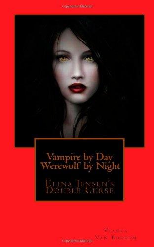 9781453621158: Vampire by Day Werewolf by Night: Elina Jensen's Double Curse