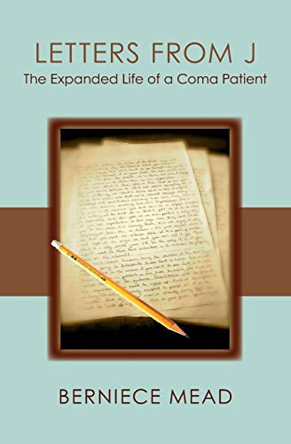Letters from J: The Expanded Life of a Coma Patient: Berniece Mead