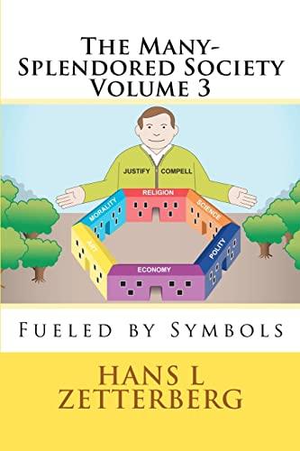 The Many-Splendored Society Volume 3: Fueled by Symbols: Zetterberg, Hans L.