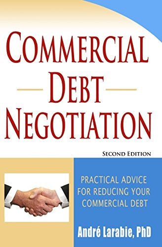 9781453625217: Commercial Debt Negotiation - Practical Advice For Reducing Your Commercial Debt