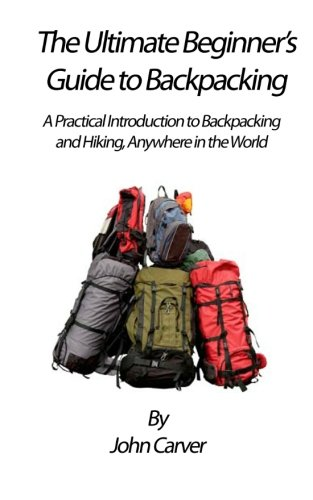 9781453626160: The Ultimate Beginner's Guide to Backpacking: A Practical Introduction to Backpacking and Hiking, Anywhere in the World