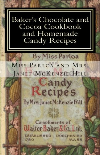 9781453628096: Baker's Chocolate and Cocoa Cookbook and Homemade Candy Recipes: A Vintage Home Arts Reprint