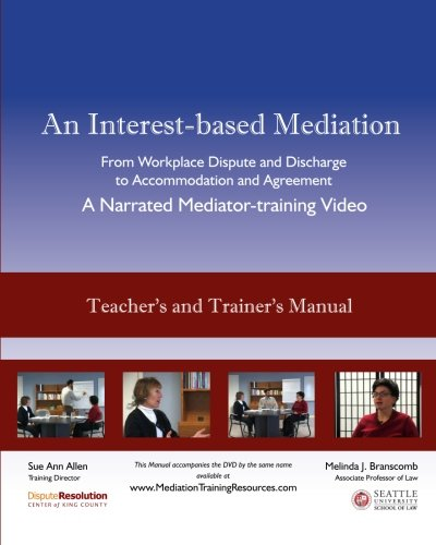 9781453628577: An Interest-based Mediation - A Narrated Mediator-training Video TEACHER'S AND TRAINER'S MANUAL: Package 1A