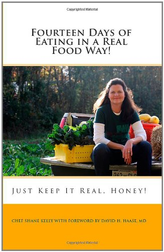 9781453628997: Fourteen Days of Eating in a Real Food Way!: Just Keep It Real, Honey! with Chef Shane Kelly