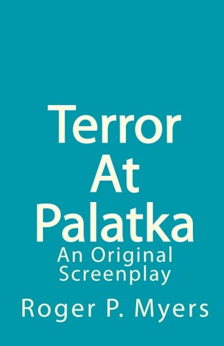 Terror At Palatka: An Original Screenplay (Paperback) - Roger P Myers