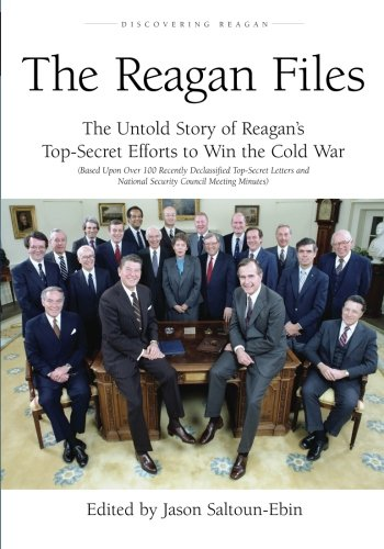 9781453633052: The Reagan Files: The Untold Story of Reagan's Top-Secret Efforts to Win the Cold War (Based on Recently Declassified Letters and National Security Council Meeting Minutes)