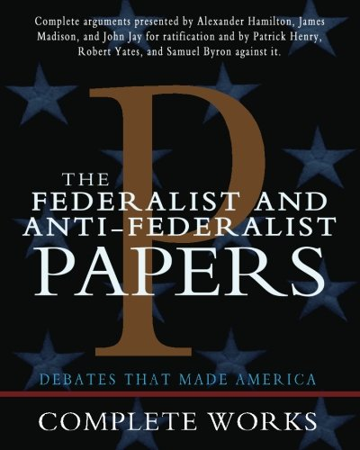 The Federalist and Anti-Federalist Papers (1453634193) by Hamilton, Alexander; Madison, James; Jay, John; Henry, Patrick; Byron, Samuel; Yates, Robert