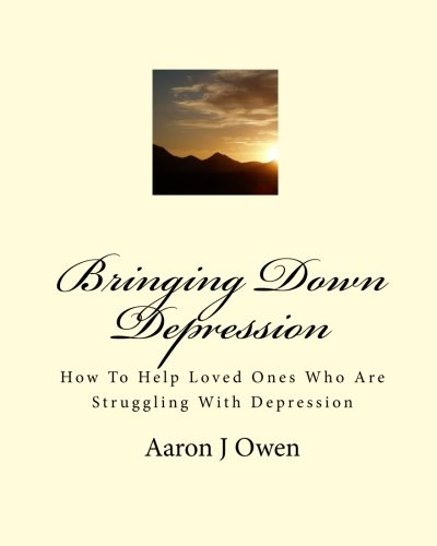 9781453634936: Bringing Down Depression: How To Help Loved Ones Who Are Struggling With Depression