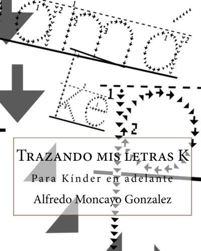 Trazando mis letras K (Spanish Edition): Moncayo Gonzalez, Alfredo