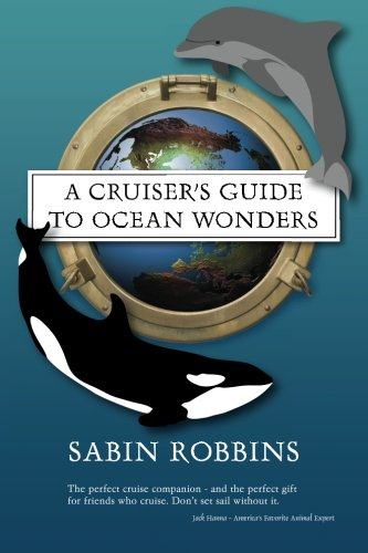 A Cruiser's Guide to Ocean Wonders: Robbins, Sabin