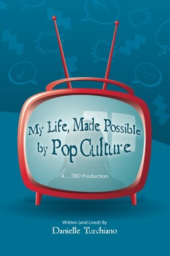 9781453635438: My Life, Made Possible by Pop Culture