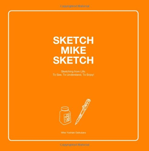 9781453637531: Sketch Mike Sketch: Sketching from life. To see, to understand, to enjoy.