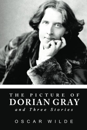 The Picture of Dorian Gray and Three Stories: Oscar Wilde