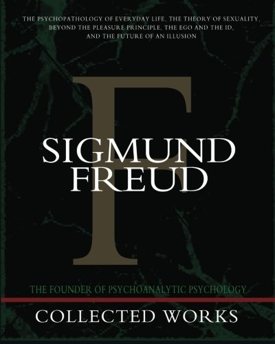 9781453640777: Sigmund Freud Collected Works: The Psychopathology of Everyday Life, The Theory of Sexuality, Beyond the Pleasure Principle, The Ego and the Id, The Future of an Illusion