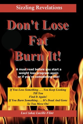 9781453640784: Don't Lose Fat ~ Burn It!: If You Lose Something . . . You Keep Looking Till You Find It Again!
