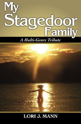 My Stagedoor Family: A Multi-Genre Tribute: Lori J. Mann,