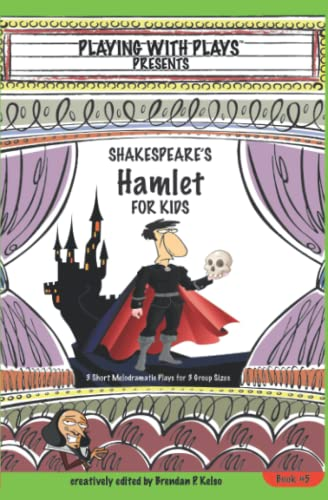 9781453641545: Shakespeare's Hamlet for Kids: 3 Short Melodramatic Plays for 3 Group Sizes (Playing with Plays) (Volume 5)