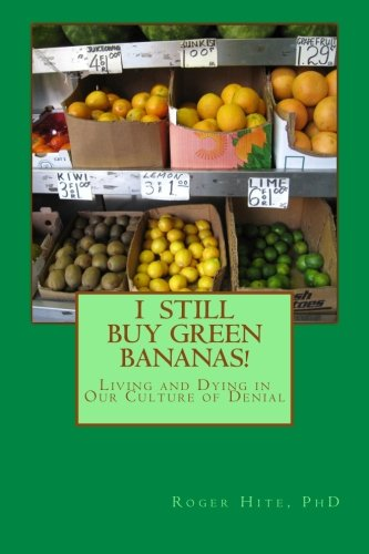 9781453642252: I Still Buy Green Bananas: Reflections on Living and Dying in Our Culture of Denial