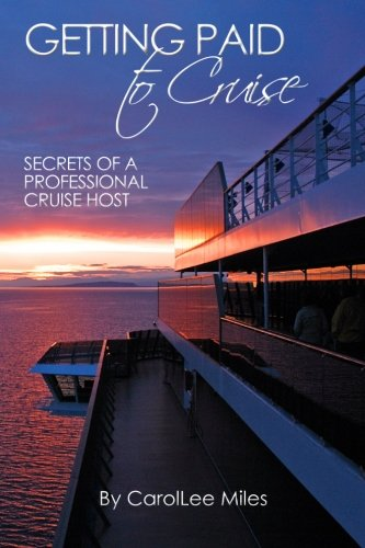 9781453644157: Getting Paid to Cruise: Secrets of a Professional Cruise Host