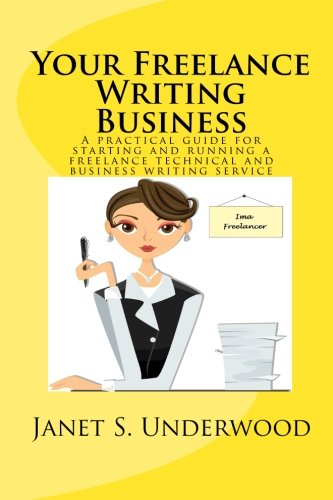 9781453649725: Your Freelance Writing Business: A practical guide for starting and running a freelance technical and business writing service
