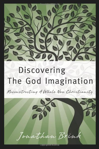 9781453650745: Discovering The God Imagination: Reconstructing A Whole New Christianity