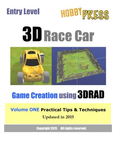 9781453655535: Entry Level 3D Race Car Game Creation using 3D RAD: Volume ONE Practical Tips & Techniques