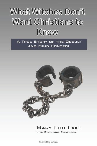 9781453656235: What Witches Don't Want Christians to Know: A True Story of the Occult and Mind Control