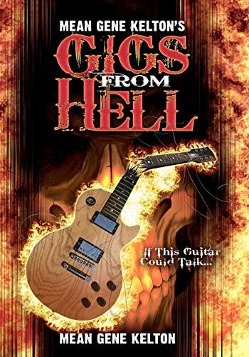 Mean Gene Kelton's Gigs from Hell: Kelton, Mean Gene