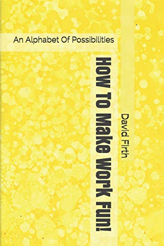 9781453664797: How To Make Work Fun!: An Alphabet Of Possibilities