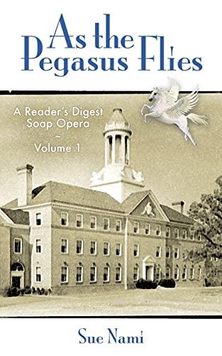 As the Pegasus Flies: A Reader's Digest Soap Opera, Volume 1: Nami, Sue