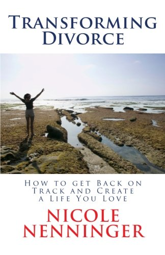 9781453671368: Transforming Divorce: How to Get Back on Track and Create a Life You Love
