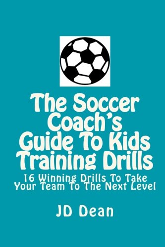 9781453671801: The Soccer Coach's Guide To Kids Training Drills: 16 Winning Drills To Take Your Team To The Next Level