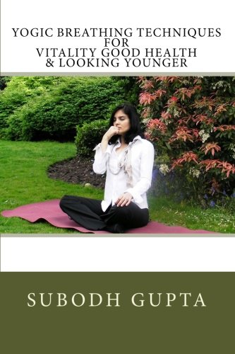 9781453675571: Yogic Breathing Techniques for Vitality Good Health & Looking Younger
