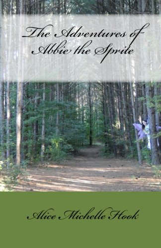 The Adventures of Abbie the Sprite: Alice Michelle Hook