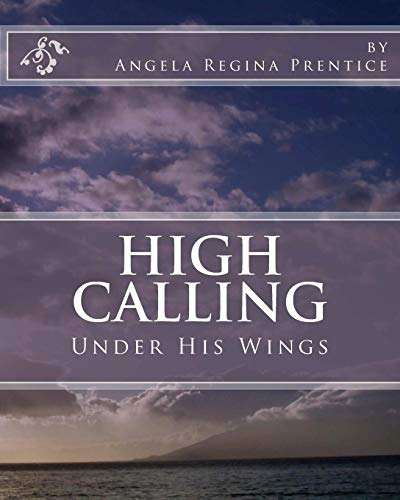 9781453680100: High Calling Under His Wings: Under His Wings