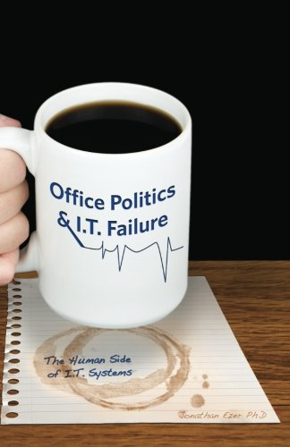 9781453681817: Office Politics & I.T. Failure: The human side of I.T. systems