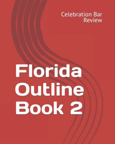 Florida Outline Book 2: Celebration Bar Review, LLC