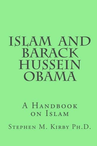 Islam and Barack Hussein Obama: A Handbook: Kirby, Dr. Stephen