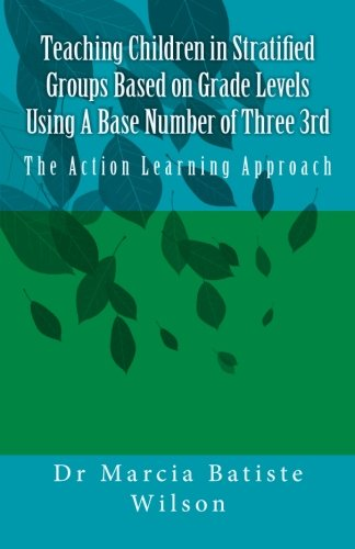 9781453683323: Teaching Children in Stratified Groups Based On Grade Levels Using A Base Number Of Three 3rd: The Action Learning Approach