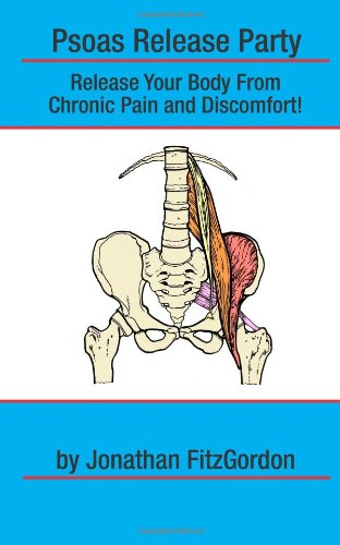 9781453685969: Psoas Release Party!: Release Your Body From Chronic Pain and Discomfort