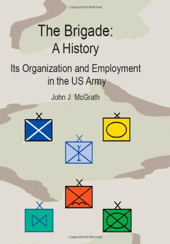 9781453686096: The Brigade, A History: Its Organization And Employment In The U.S. Army