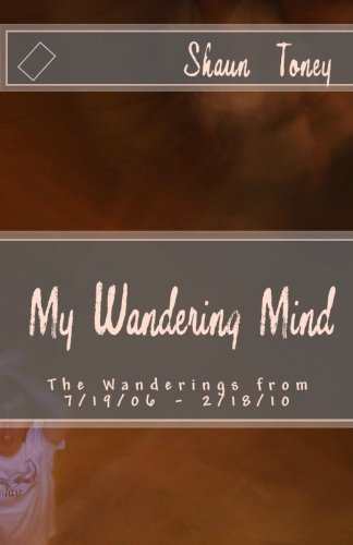 9781453690420: My Wandering Mind: The Wanderings from 7/19/06 - 2/18/10