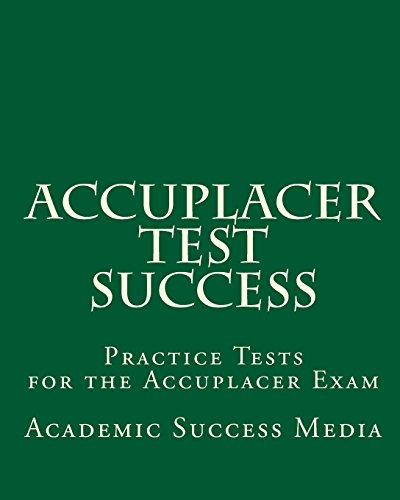 Accuplacer Test Success: Practice Tests for the Accuplacer Exam: Academic Success Media