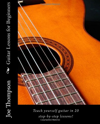 9781453691250: Guitar Lessons for Beginners: Teach yourself guitar, learn guitar chords and all guitar basics in 20 step-by-step lessons. Learn to play guitar with these easy beginner guitar lessons!