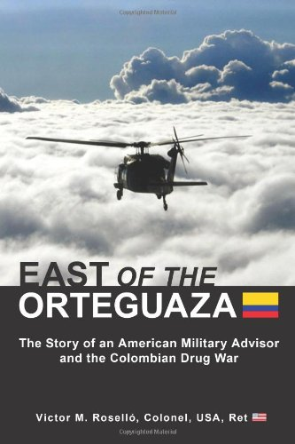 EAST OF THE ORTEGUAZA: The Story of an American Military Advisor and the Colombian Drug War: Victor...
