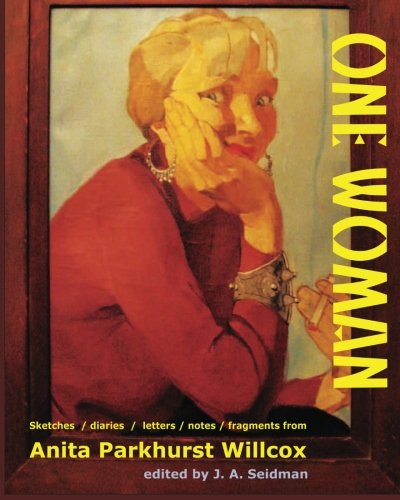 One Woman: Sketches / diaries / letters: Anita Parkhurst Willcox;