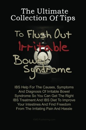 9781453693094: The Ultimate Collection Of Tips To Flush Out Irritable Bowel Syndrome: IBS Help For The Causes, Symptoms And Diagnosis Of Irritable Bowel Syndrome So ... Freedom From The Irritating Pain And Hassle